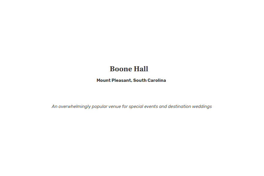 Boone Hall in Mount Pleasant, South Carolina: An overwhelmingly popular venue for special events and destination weddings.