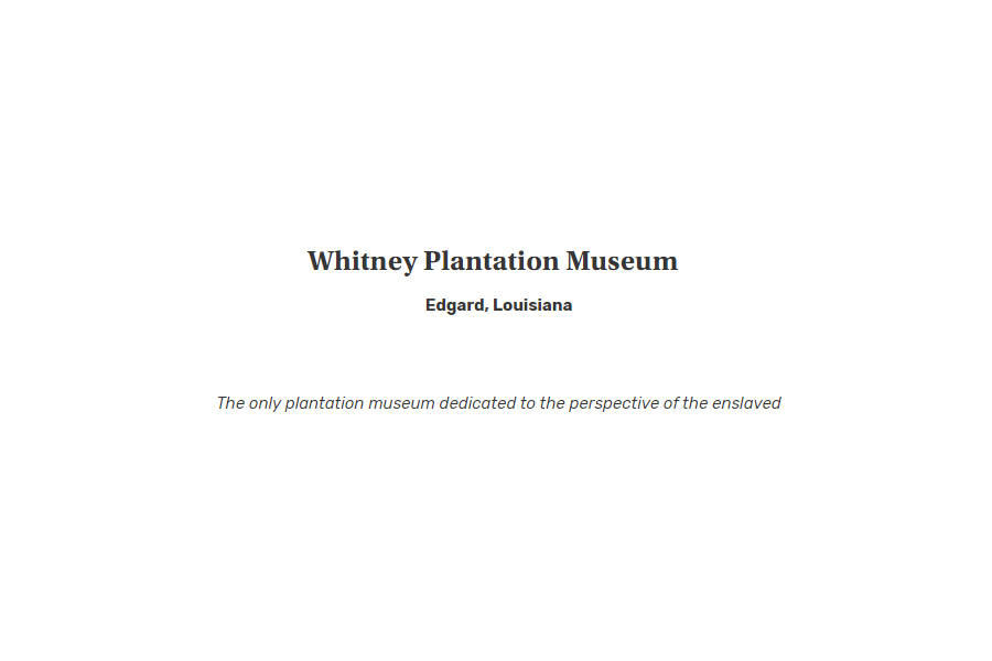 Whitney Plantation Museum in Edgard, Louisiana: The only plantation museum dedicated to the perspective of the enslaved.