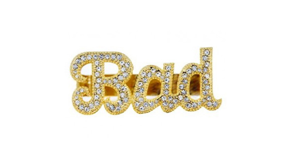 "Bedazzled jewelry that says ""Bad."""